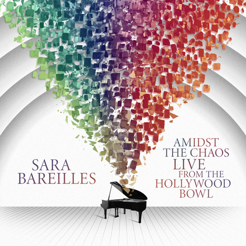 Amidst the Chaos: Live from the Hollywood Bowl by Sara Bareilles