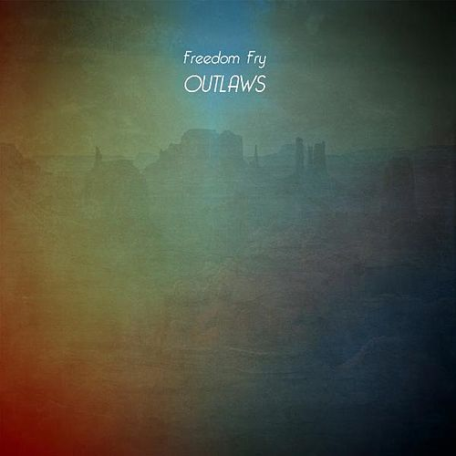 Outlaws EP von Freedom Fry