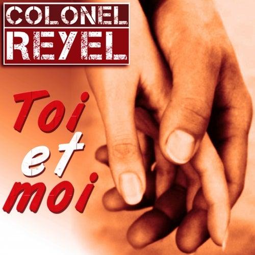 Toi et moi de Colonel Reyel