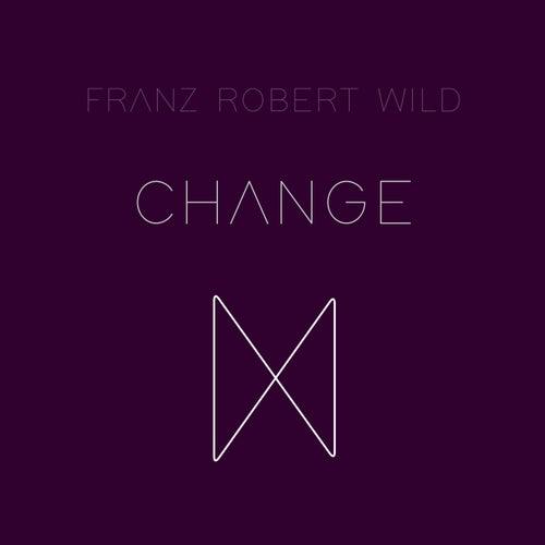 Change by Franz Robert Wild