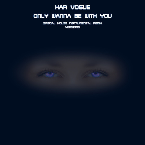 Only Wanna Be With You (Special House Instrumental Rmx Versions) de Kar Vogue