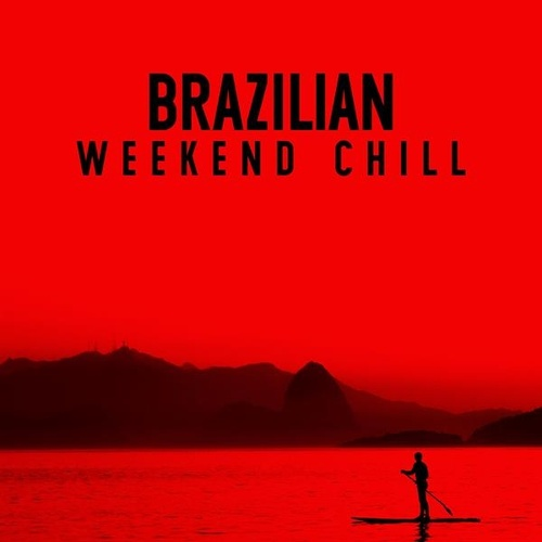 Brazilian Weekend Chill de Various Artists