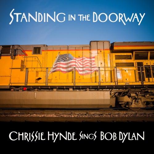 Standing in the Doorway: Chrissie Hynde Sings Bob Dylan by Chrissie Hynde