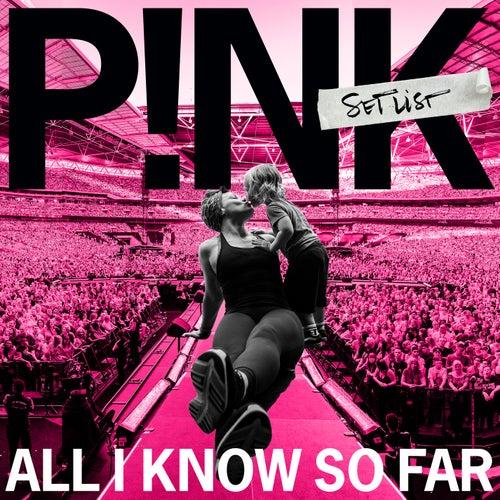 All I Know So Far: Setlist von Pink