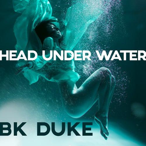 Head Under Water von BK Duke