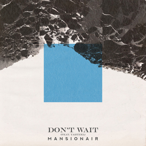 Don't Wait by Mansionair
