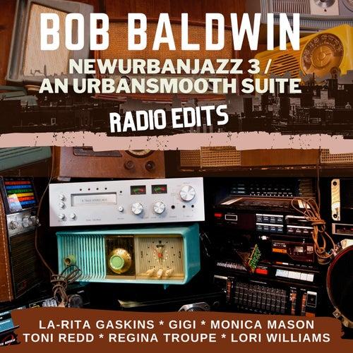 Newurbanjazz 3 / An Urbansmooth Suite (Radio Edits) by Bob Baldwin