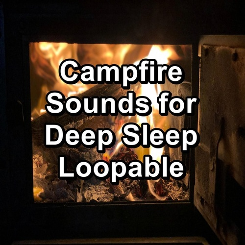 Campfire Sounds for Deep Sleep Loopable by Spa Relax Music