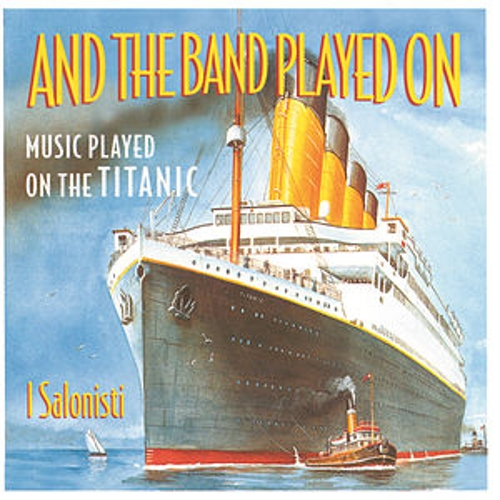 And The Band Played On - Music Played On The Titanic by I Salonisti