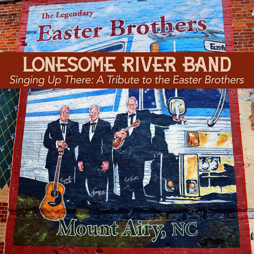 Singing Up There: A Tribute to the Easter Brothers by Lonesome River Band