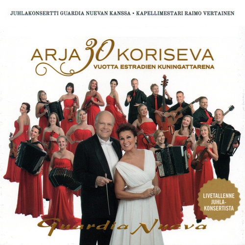 Arja Koriseva & Guardia Nueva 30- vuotta Juhlakonsertti (Live) by Arja Koriseva