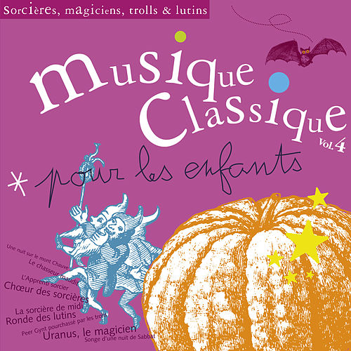Musique classique pour les enfants 4 - Sorcieres, magiciens, trolls et lutins von Various Artists