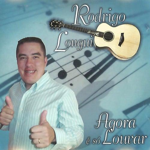 Agora É Só Louvar by Rodrigo Longui