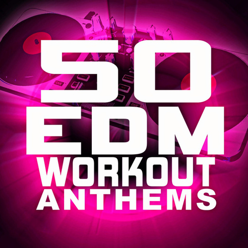 50 EDM Workout Anthems von Various Artists
