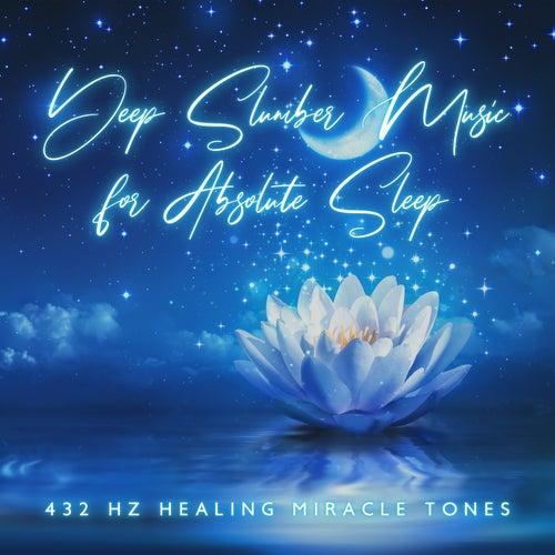 Deep Slumber Music for Absolute Sleep - 432 Hz Healing Miracle Tones by Hz Sleep Project