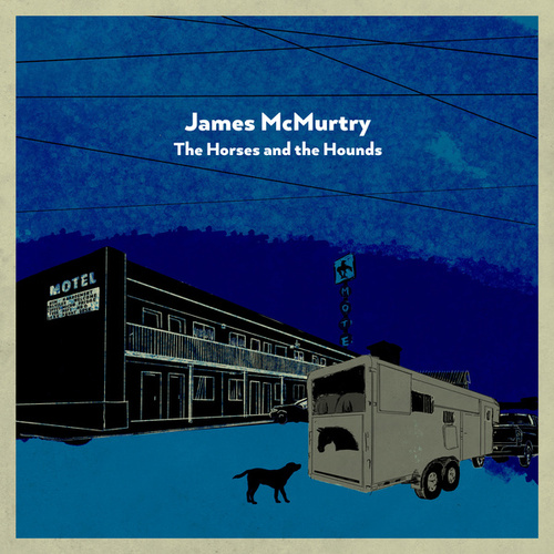 The Horses and the Hounds by James McMurtry
