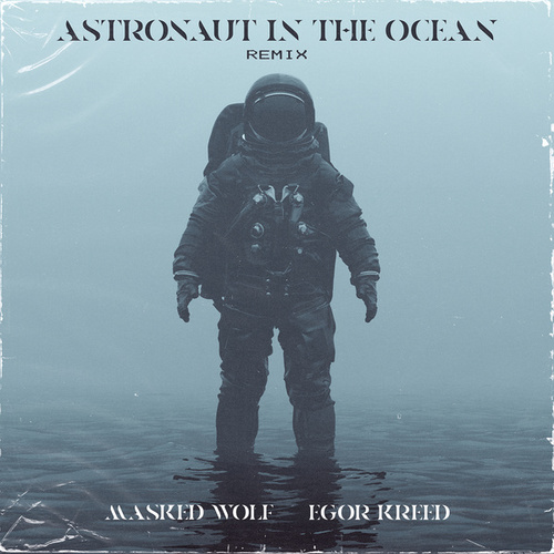 Astronaut In The Ocean (Remix) (feat. Egor Kreed) by Masked Wolf