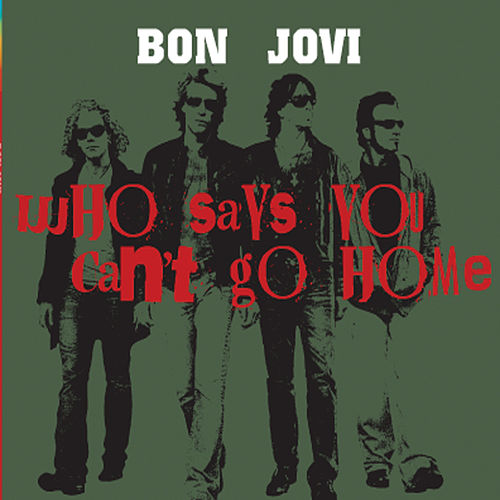 Who Says You Can't Go Home by Bon Jovi