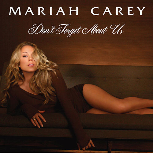 Don't Forget About Us by Mariah Carey