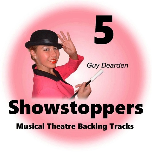 Showstoppers 5 - Musical Theatre Backing Tracks by Guy Dearden