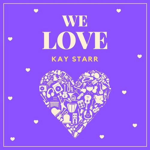 We Love Kay Starr by Kay Starr