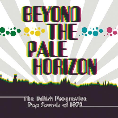 Beyond The Pale Horizon: The British Progressive Pop Sounds Of 1972 de Various Artists
