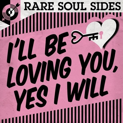 I'll Be Loving You, Yes I Will: Rare Soul Sides by Various Artists