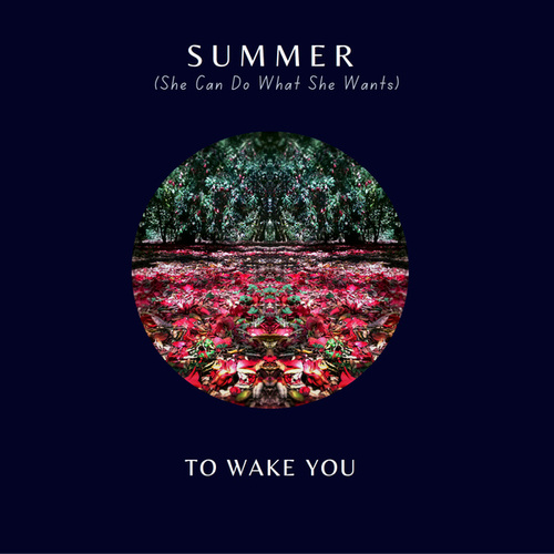 Summer (She Can Do What She Wants) by To Wake You