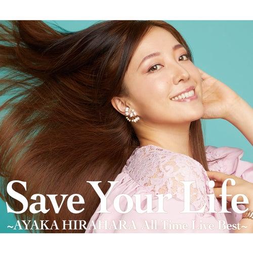 Save Your Life -Ayaka Hirahara All Time Live Best- von Ayaka Hirahara