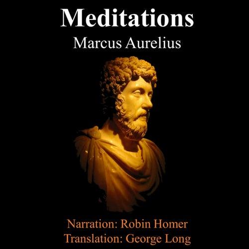 The Meditations of Marcus Aurelius (Unabridged) by Marcus Aurelius