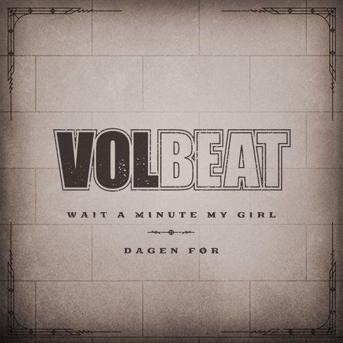 Wait A Minute My Girl / Dagen Før von Volbeat