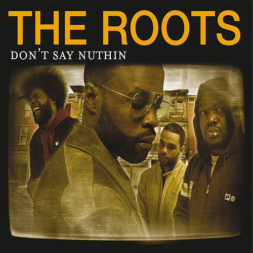 Don't Say Nuthin von The Roots