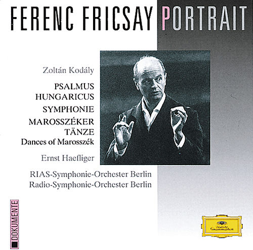 Ferenc Fricsay Portrait - Kodály: Psalmus Hungaricus; Symphony; Dances of Marosszék by Ernst Haefliger