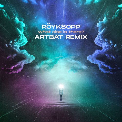 What Else Is There? (ARTBAT Remix) by Röyksopp