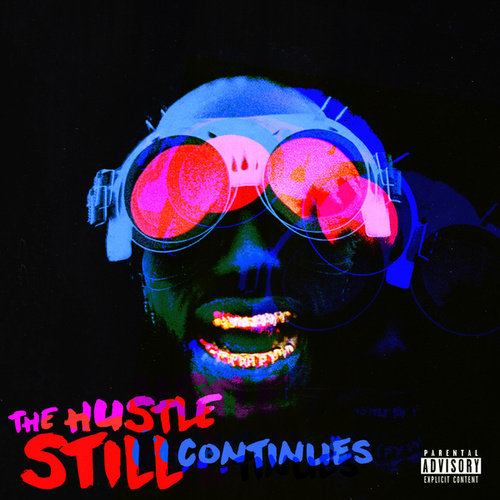 THE HUSTLE STILL CONTINUES (Deluxe) by Juicy J