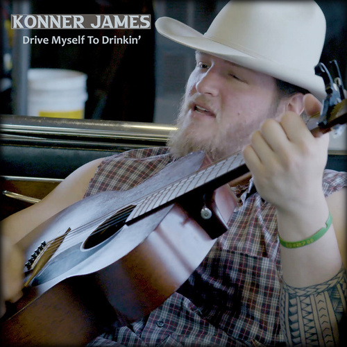 Drive Myself to Drinkin' by Konner James