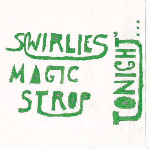Swirlies' Magic Strop: Tonight... by Swirlies