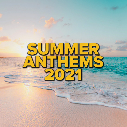Summer Anthems 2021 by Various Artists