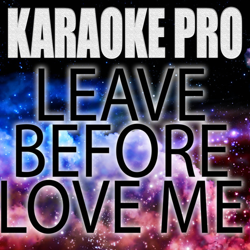 Leave Before You Love Me (Originally Performed by Marshmello and Jonas Brothers) (Karaoke) by Karaoke Pro