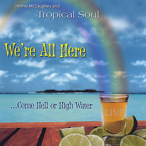 We're All Here by Dennis McCaughey and Tropical Soul