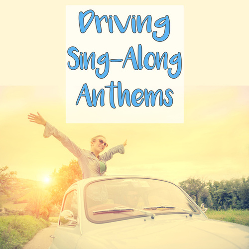 Driving Sing-Along Anthems by Various Artists