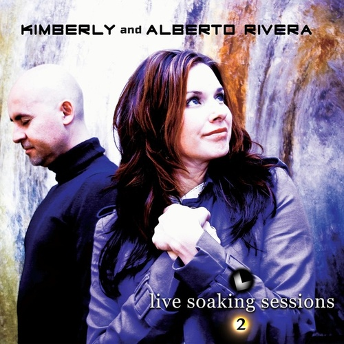 Live Soaking Sessions 2 by Kimberly and Alberto Rivera