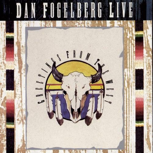 Dan Fogelberg Live: Greetings From The West by Dan Fogelberg