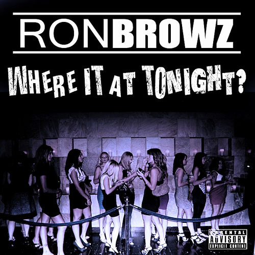 Where It At Tonight? von Ron Browz