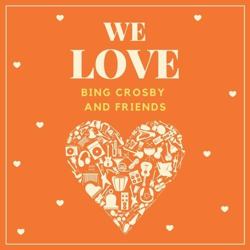 We Love Bing Crosby and Friends von Bing Crosby