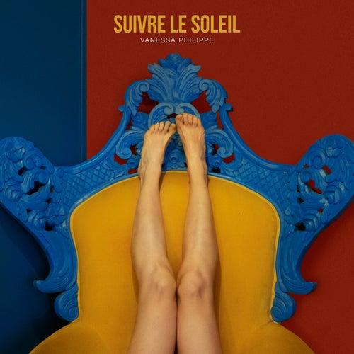 Suivre le soleil by Vanessa Philippe
