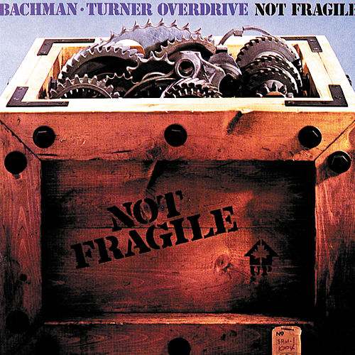 Not Fragile by Bachman-Turner Overdrive