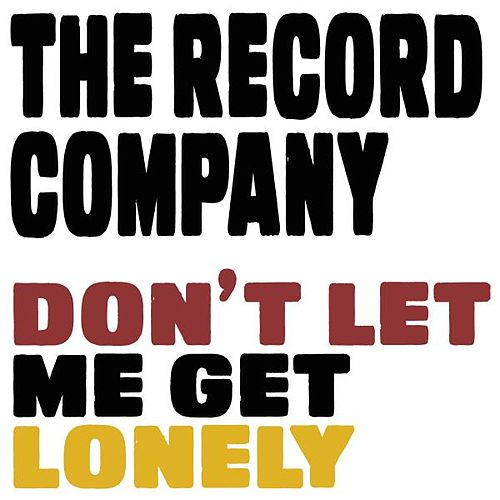 Don't Let Me Get Lonely - Single by The Record Company