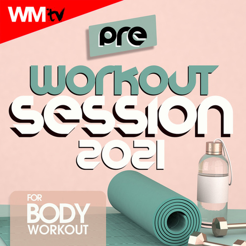 Pre Workout Session 2021 For Body Workout (60 Minutes Non-Stop Mixed Compilation for Fitness & Workout 128 Bpm / 32 Count) von Workout Music Tv