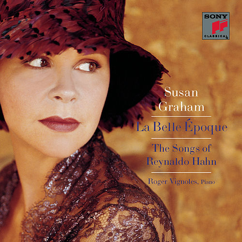 La Belle Époque: The Songs of Reynaldo Hahn by Susan Graham